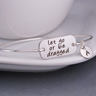 Let Go or Be Dragged Bangle Bracelet, Inspirational Jewelry, Personalized Motivational Jewelry